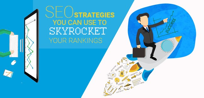 SEO Strategies You Can Use to Skyrocket Your Rankings